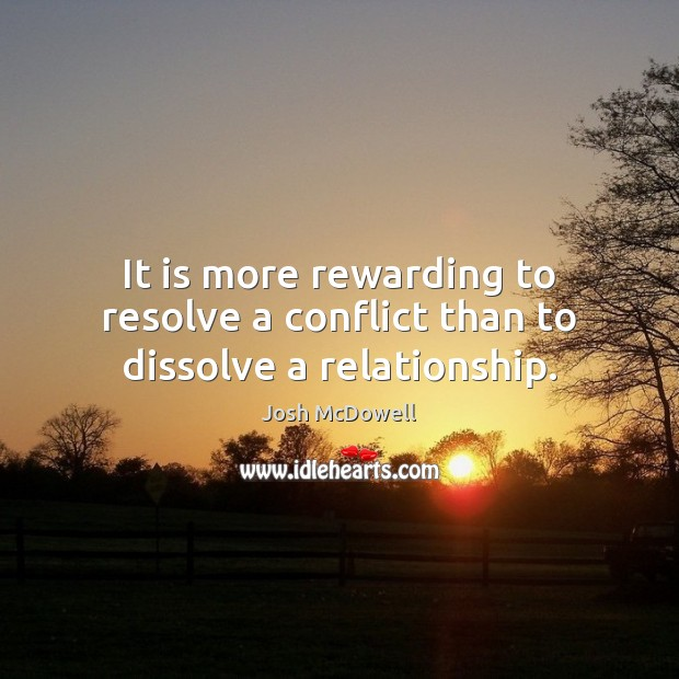 It is more rewarding to resolve a conflict than to dissolve a relationship. Image