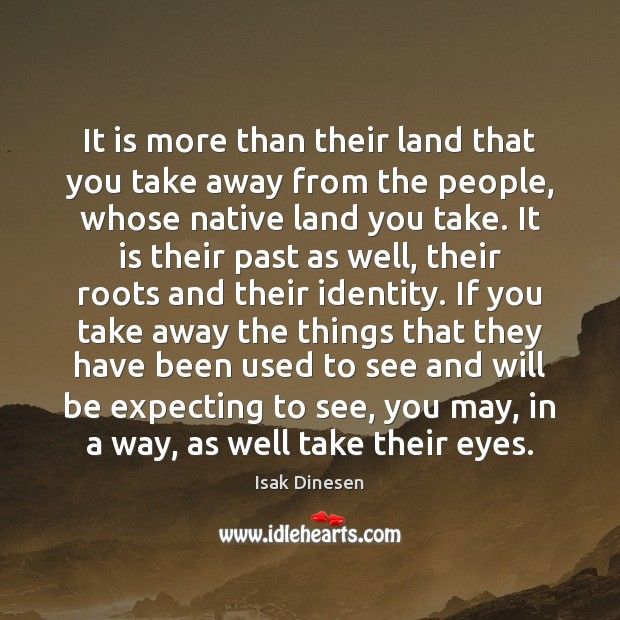 It is more than their land that you take away from the Image