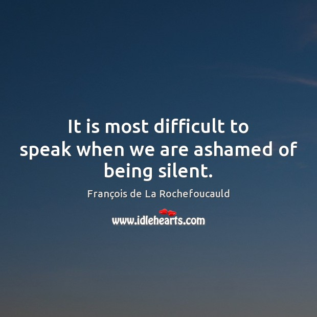 Image, It is most difficult to speak when we are ashamed of being silent.