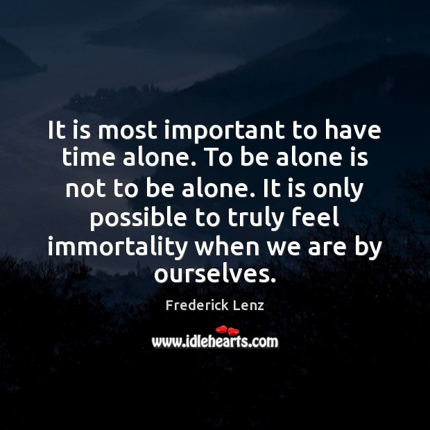 It is most important to have time alone. To be alone is Image
