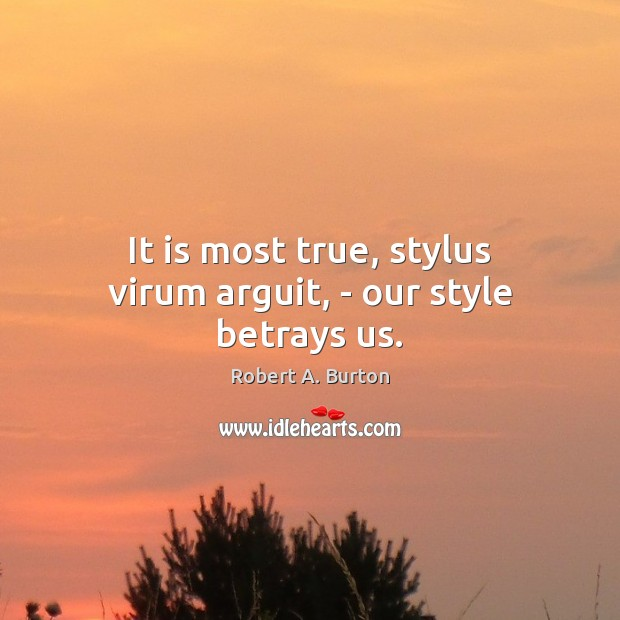 Image, It is most true, stylus virum arguit, – our style betrays us.