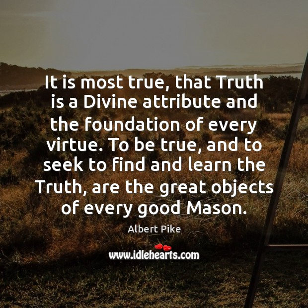 It is most true, that Truth is a Divine attribute and the Albert Pike Picture Quote