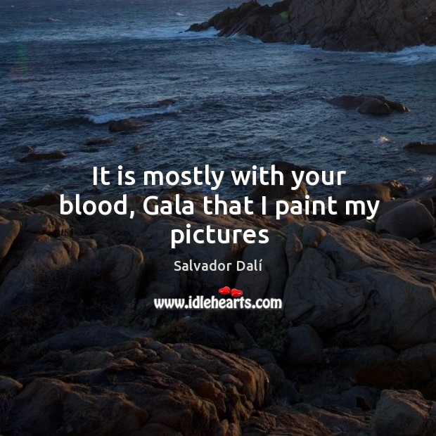 It is mostly with your blood, Gala that I paint my pictures Image
