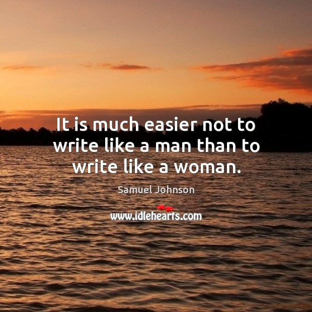 Image, It is much easier not to write like a man than to write like a woman.