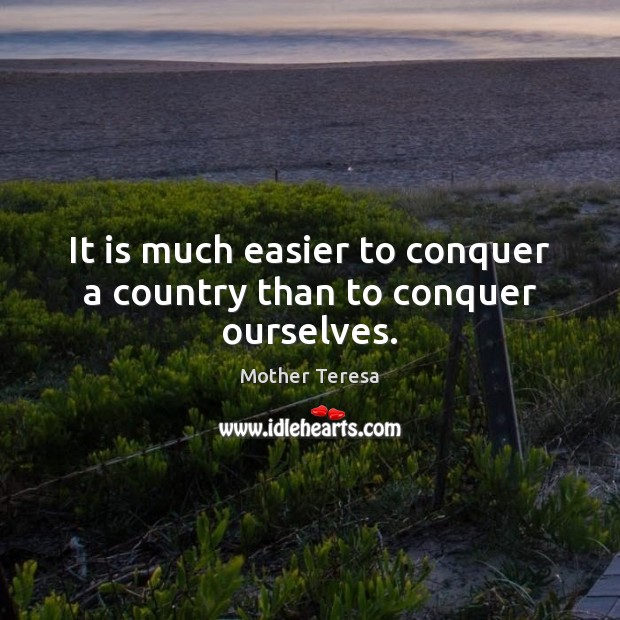 Image, It is much easier to conquer a country than to conquer ourselves.