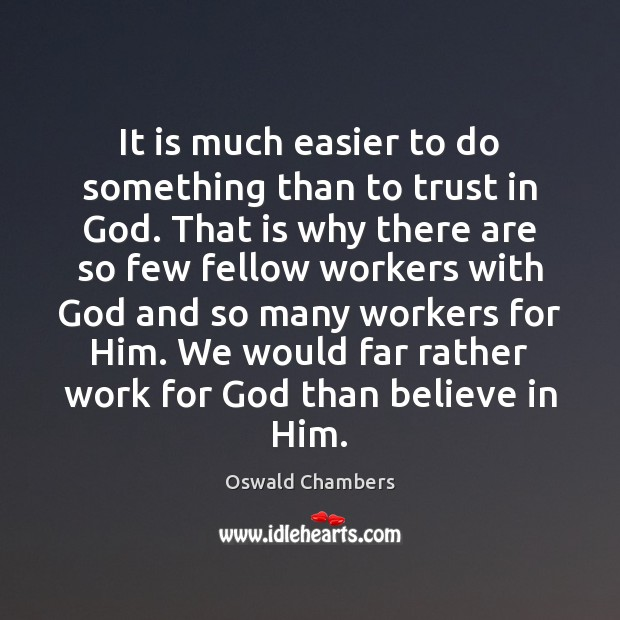 It is much easier to do something than to trust in God. Believe in Him Quotes Image