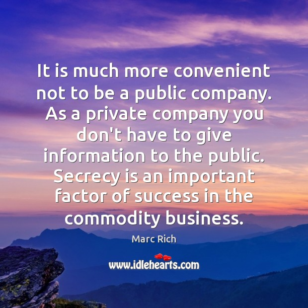 It is much more convenient not to be a public company. As Image