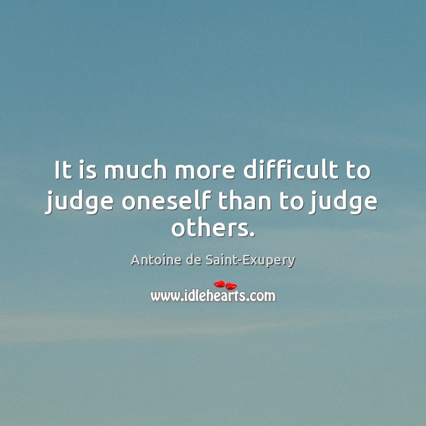Image, It is much more difficult to judge oneself than to judge others.