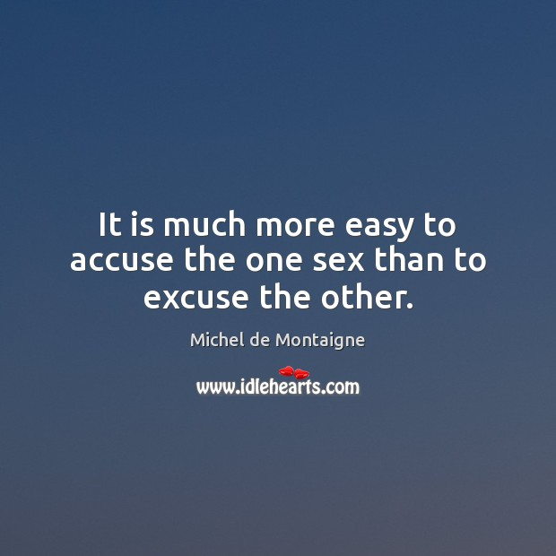Image, It is much more easy to accuse the one sex than to excuse the other.