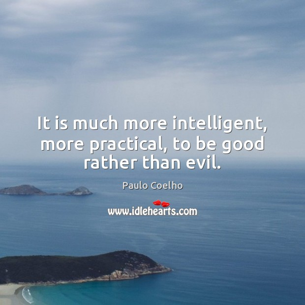 Image, It is much more intelligent, more practical, to be good rather than evil.