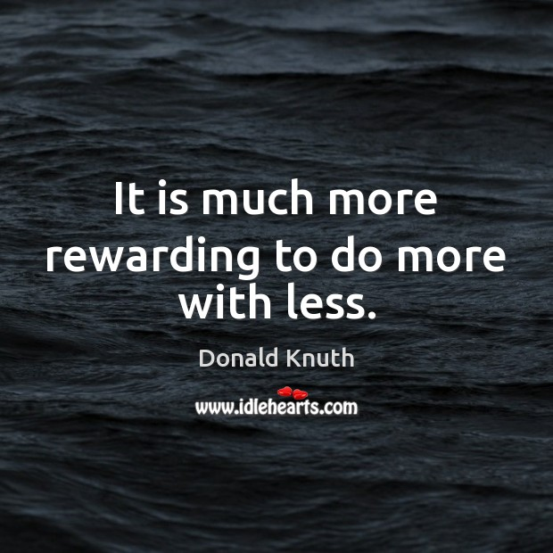 It is much more rewarding to do more with less. Donald Knuth Picture Quote