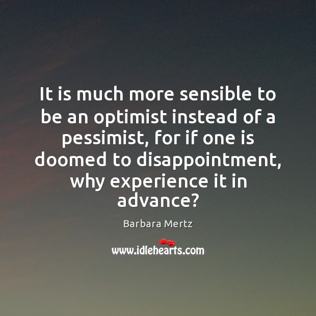 It is much more sensible to be an optimist instead of a Image