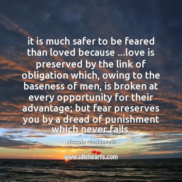 It is much safer to be feared than loved because …love is Image