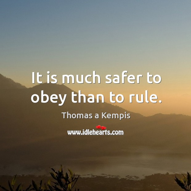It is much safer to obey than to rule. Image