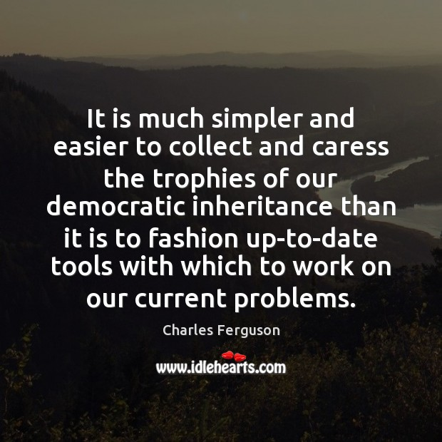 It is much simpler and easier to collect and caress the trophies Charles Ferguson Picture Quote