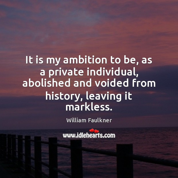 It is my ambition to be, as a private individual, abolished and Image