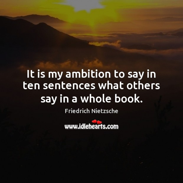 Image, It is my ambition to say in ten sentences what others say in a whole book.