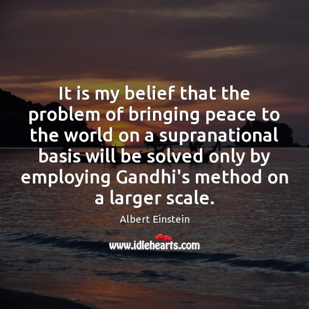 Image, It is my belief that the problem of bringing peace to the