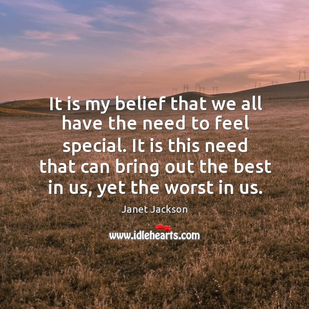 Image, It is my belief that we all have the need to feel special.