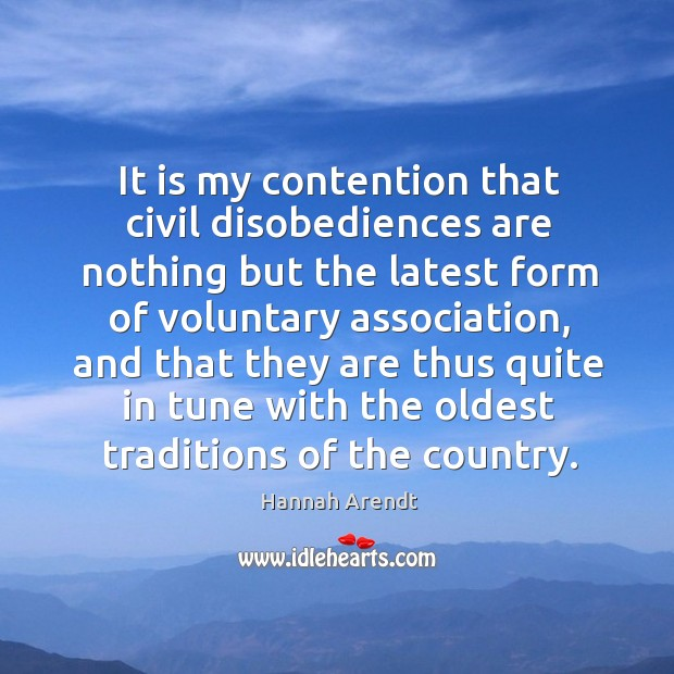 It is my contention that civil disobediences are nothing but the latest form of voluntary association Image