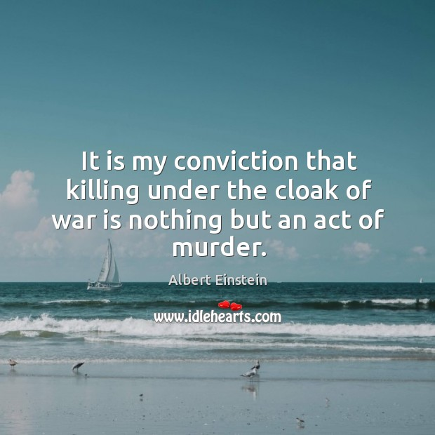 Image, It is my conviction that killing under the cloak of war is nothing but an act of murder.
