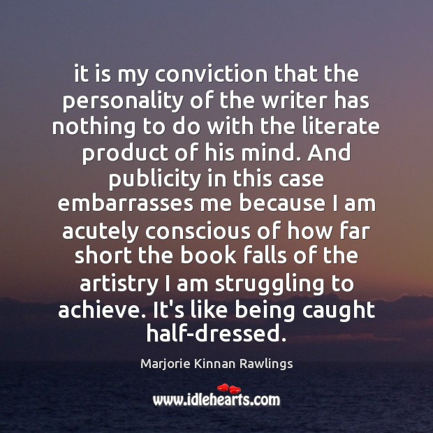 It is my conviction that the personality of the writer has nothing Struggle Quotes Image