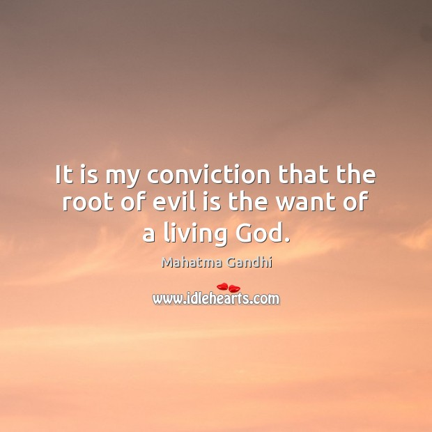It is my conviction that the root of evil is the want of a living God. Image