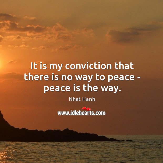 Image, It is my conviction that there is no way to peace – peace is the way.