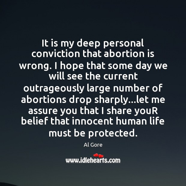 It is my deep personal conviction that abortion is wrong. I hope Al Gore Picture Quote