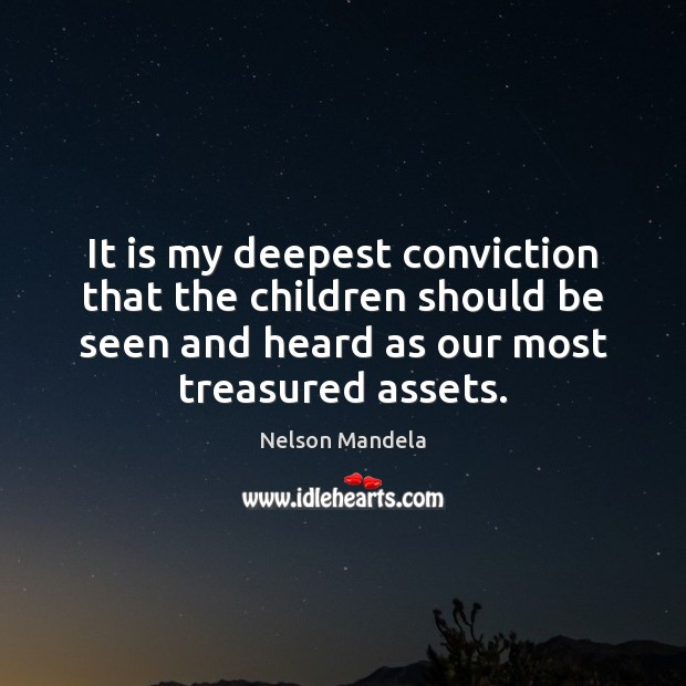 It is my deepest conviction that the children should be seen and Nelson Mandela Picture Quote