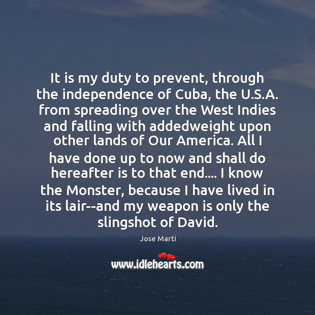 It is my duty to prevent, through the independence of Cuba, the Image
