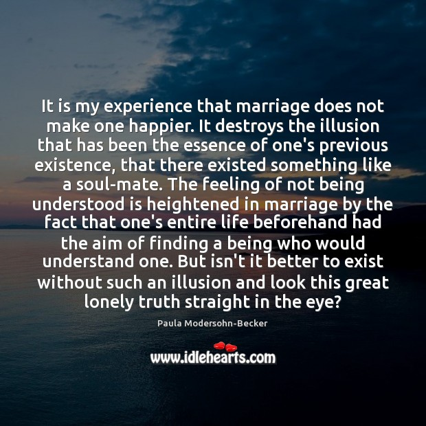 It is my experience that marriage does not make one happier. It Image