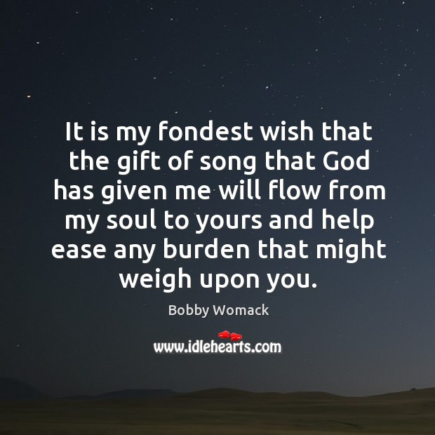 Image, It is my fondest wish that the gift of song that God has given me will flow from my