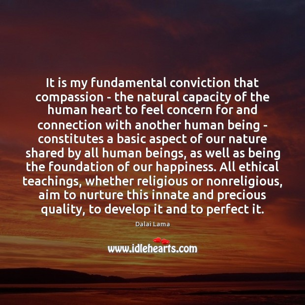 It is my fundamental conviction that compassion – the natural capacity of Image