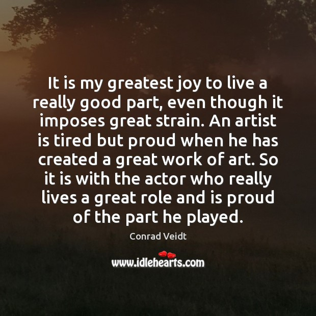 Image, It is my greatest joy to live a really good part, even