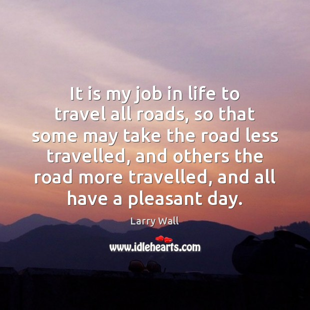 Image, It is my job in life to travel all roads, so that