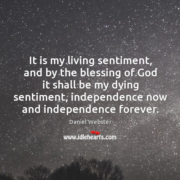 It is my living sentiment, and by the blessing of God it shall be my dying sentiment Image