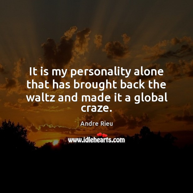 It is my personality alone that has brought back the waltz and made it a global craze. Image