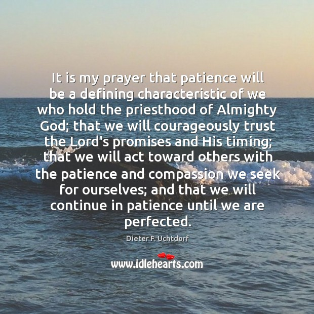 It is my prayer that patience will be a defining characteristic of Image