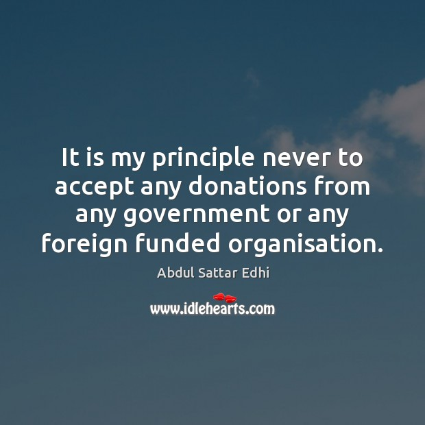 Image, It is my principle never to accept any donations from any government
