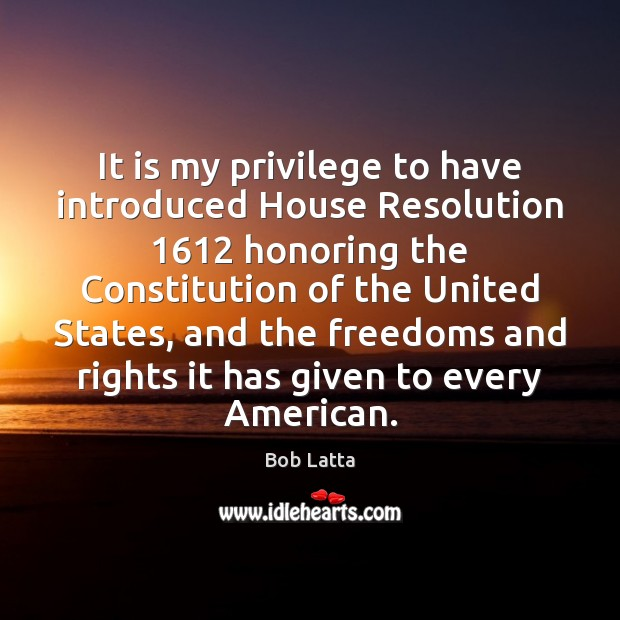 Image, It is my privilege to have introduced House Resolution 1612 honoring the Constitution