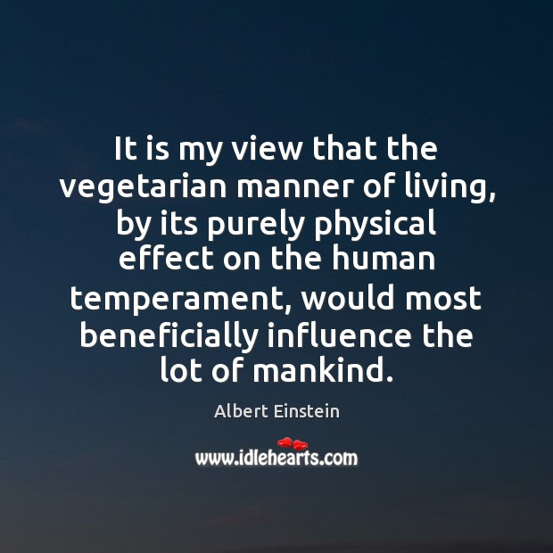 Image, It is my view that the vegetarian manner of living, by its