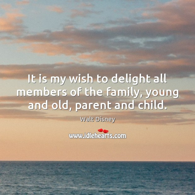Image, It is my wish to delight all members of the family, young and old, parent and child.