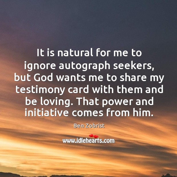 Image, It is natural for me to ignore autograph seekers, but God wants