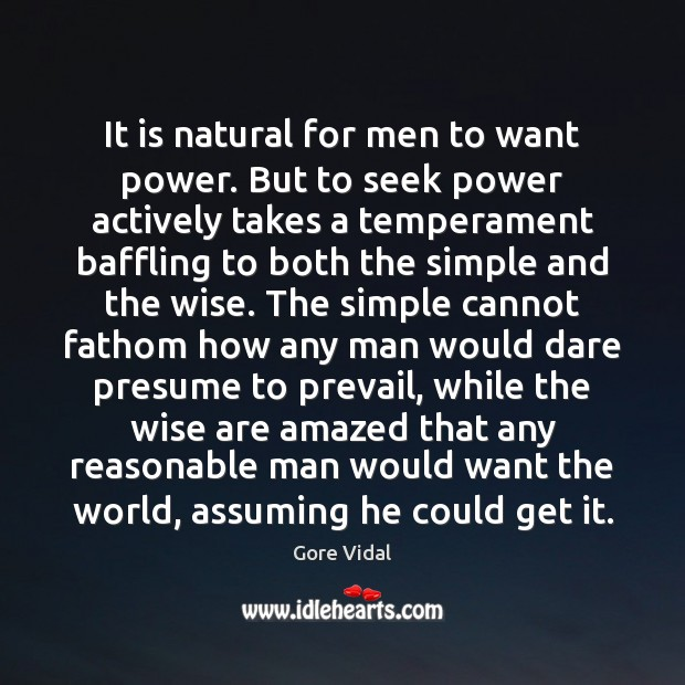 It is natural for men to want power. But to seek power Gore Vidal Picture Quote
