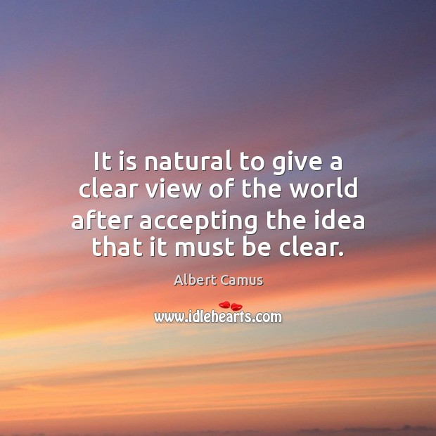 It is natural to give a clear view of the world after Albert Camus Picture Quote