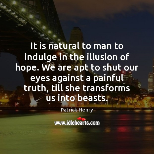 Image, It is natural to man to indulge in the illusion of hope.