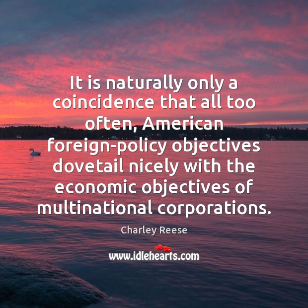 It is naturally only a coincidence that all too often, American foreign-policy Charley Reese Picture Quote