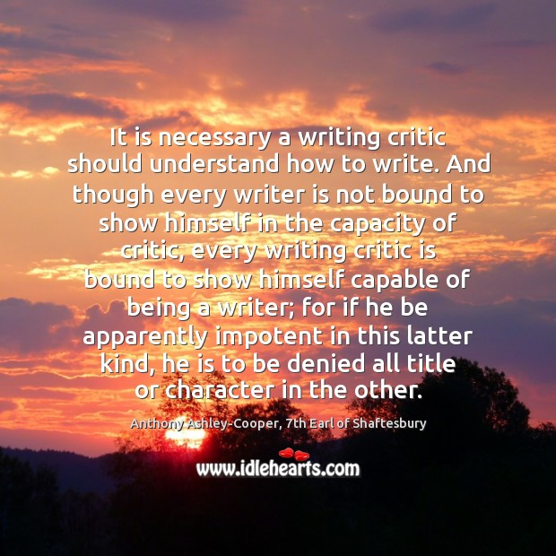 It is necessary a writing critic should understand how to write. And Image