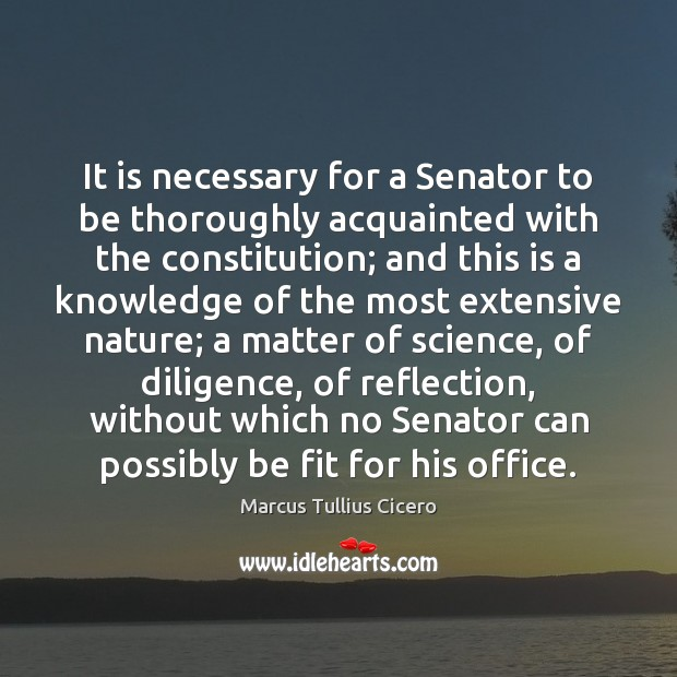 Image, It is necessary for a Senator to be thoroughly acquainted with the